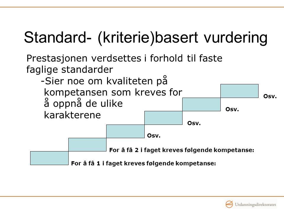Standard- (kriterie)basert vurdering For å få 1 i faget kreves følgende kompetanse: For å få 2 i faget kreves følgende kompetanse: Osv.