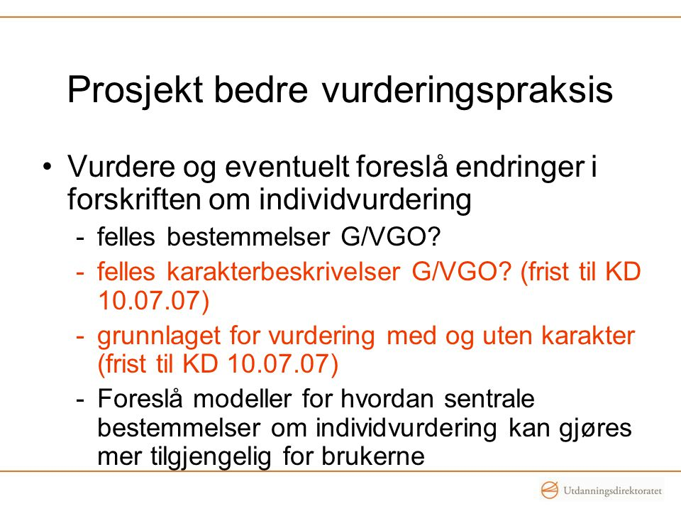 Prosjekt bedre vurderingspraksis Vurdere og eventuelt foreslå endringer i forskriften om individvurdering -felles bestemmelser G/VGO.