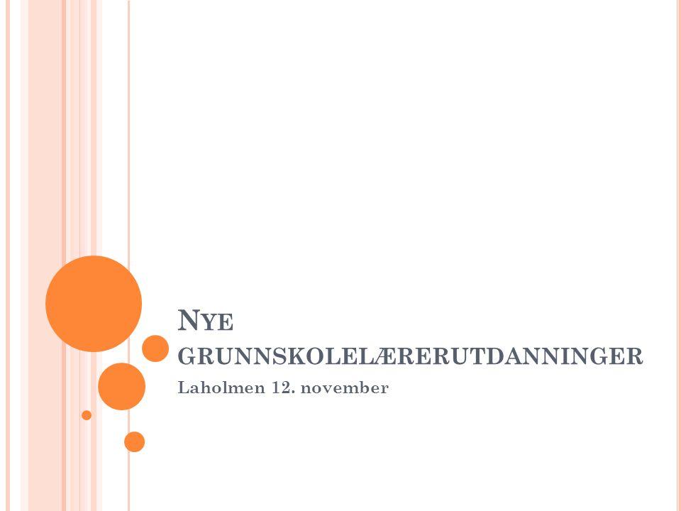 N YE GRUNNSKOLELÆRERUTDANNINGER Laholmen 12. november