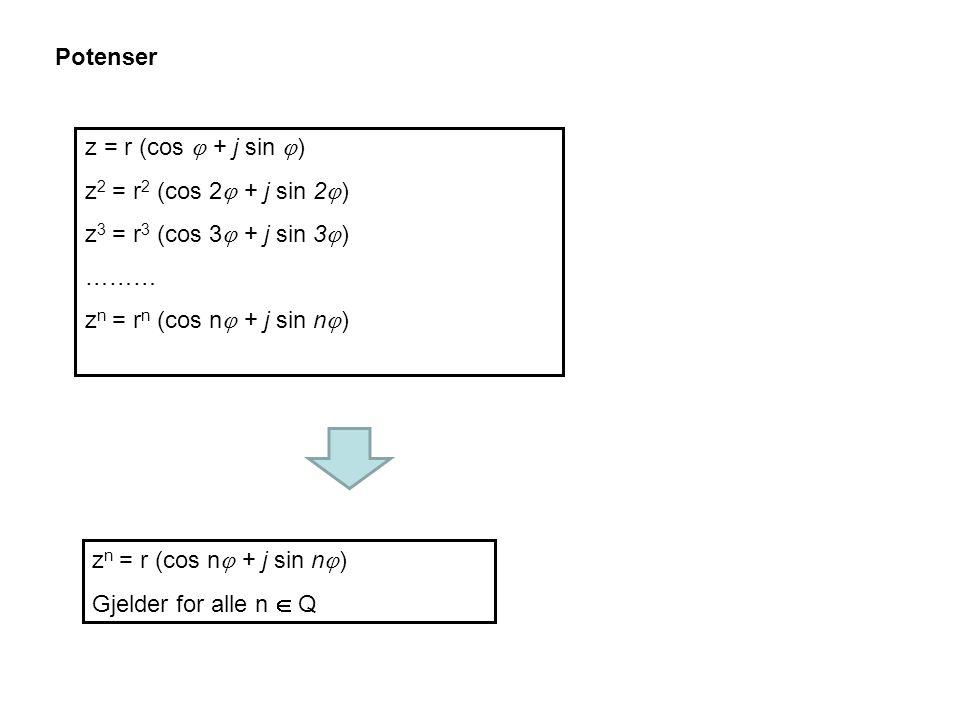 z = r (cos  + j sin  ) z 2 = r 2 (cos 2  + j sin 2  ) z 3 = r 3 (cos 3  + j sin 3  ) ……… z n = r n (cos n  + j sin n  ) z n = r (cos n  + j sin n  ) Gjelder for alle n  Q Potenser