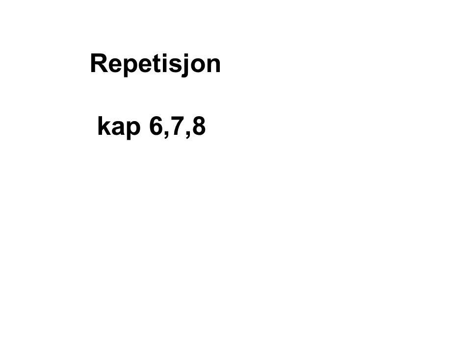 Repetisjon kap 6,7,8