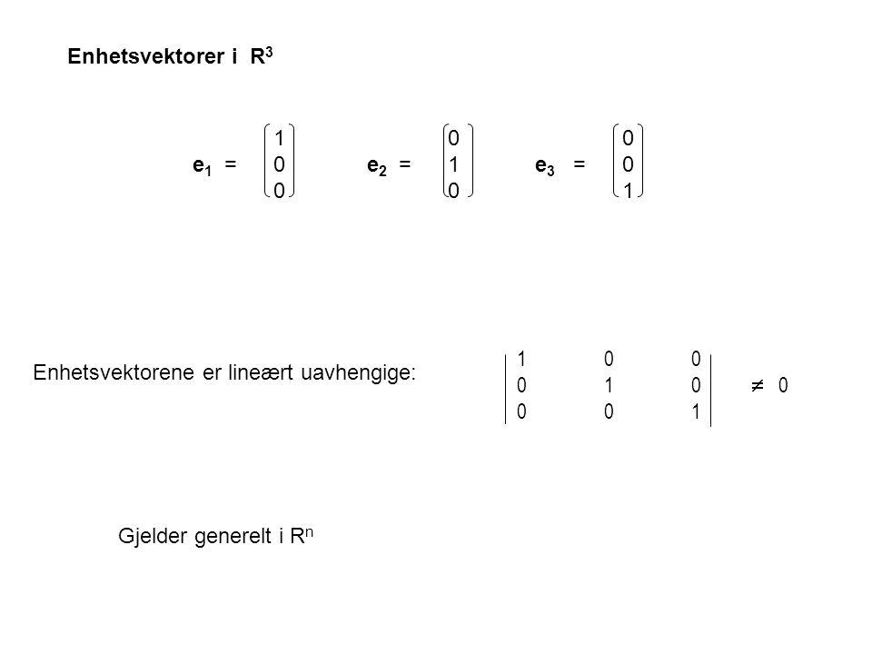 100 e 1 = 0 e 2 = 1 e 3 =0 001 Enhetsvektorer i R 3 Enhetsvektorene er lineært uavhengige: 100 010  0 001 Gjelder generelt i R n