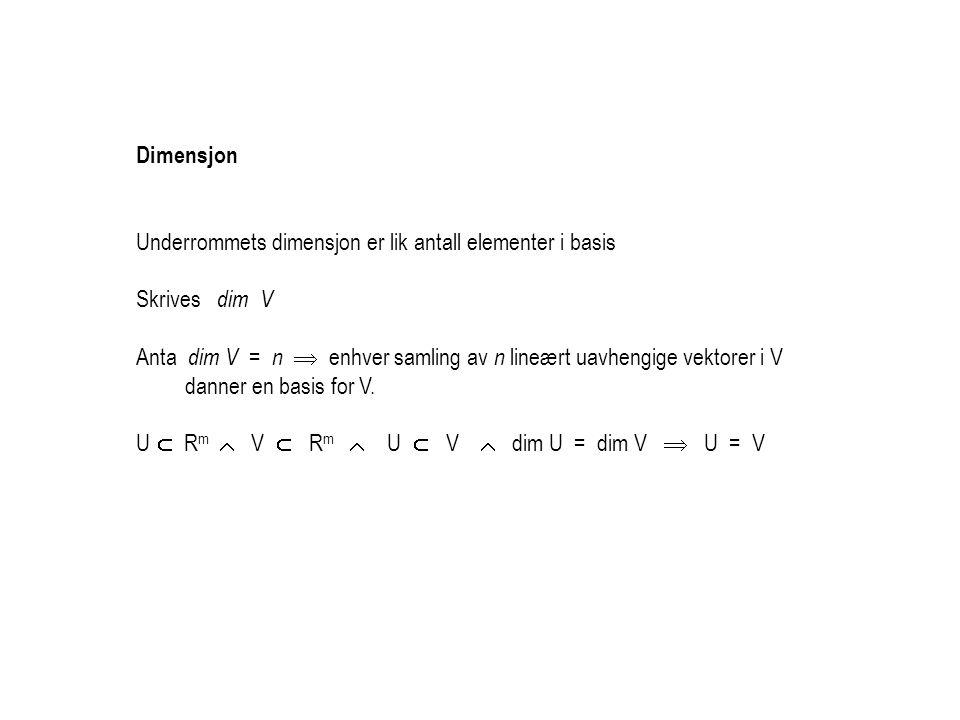 Dimensjon Underrommets dimensjon er lik antall elementer i basis Skrives dim V Anta dim V = n  enhver samling av n lineært uavhengige vektorer i V da