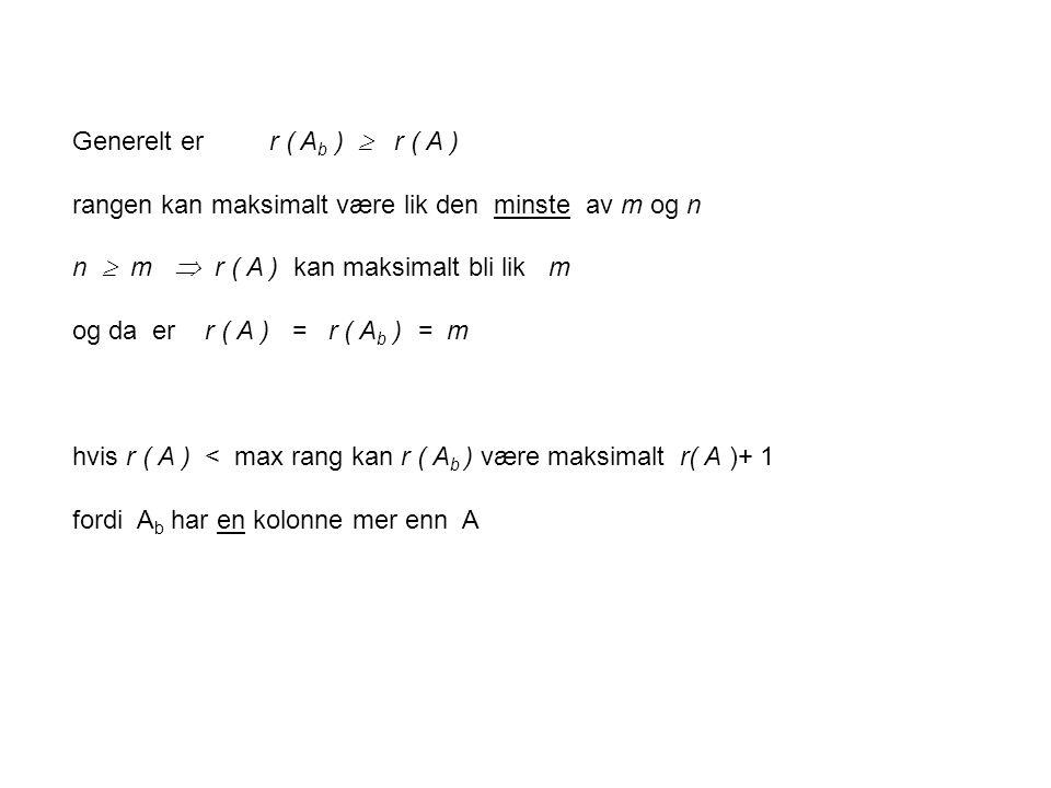 Generelt er r ( A b )  r ( A ) rangen kan maksimalt være lik den minste av m og n n  m  r ( A ) kan maksimalt bli lik m og da er r ( A ) = r ( A b
