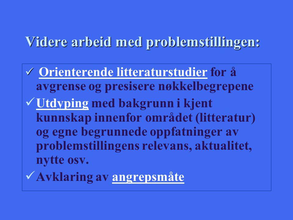 Videre arbeid med problemstillingen: Orienterende litteraturstudier for å avgrense og presisere nøkkelbegrepene Utdyping med bakgrunn i kjent kunnskap