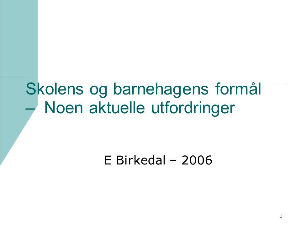1 Skolens og barnehagens formål – Noen aktuelle utfordringer E Birkedal – 2006