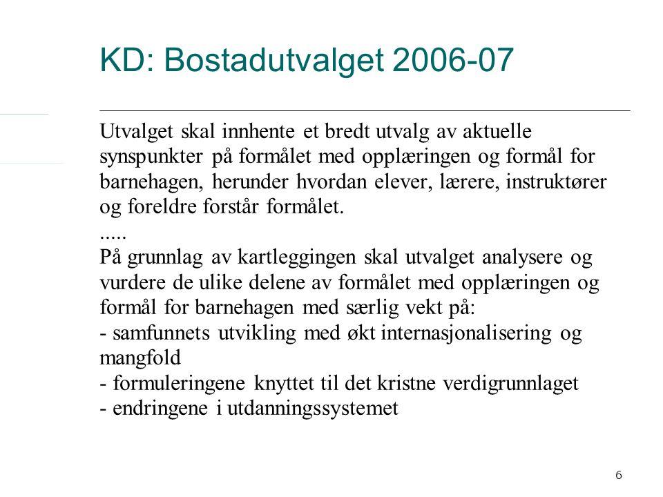 6 KD: Bostadutvalget 2006-07 Utvalget skal innhente et bredt utvalg av aktuelle synspunkter på formålet med opplæringen og formål for barnehagen, heru
