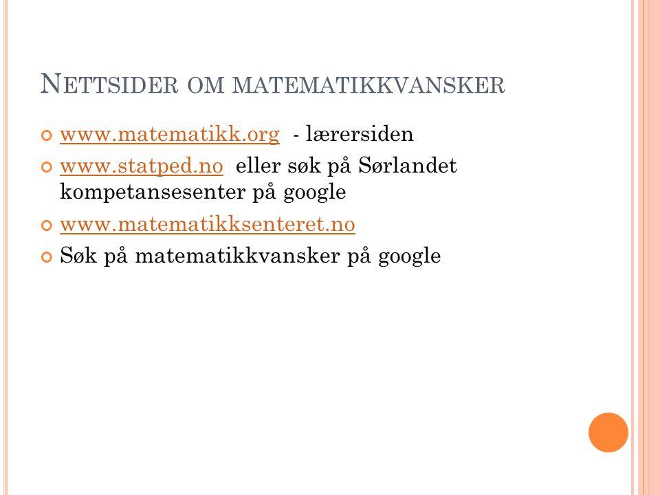 N ETTSIDER OM MATEMATIKKVANSKER www.matematikk.orgwww.matematikk.org - lærersiden www.statped.nowww.statped.no eller søk på Sørlandet kompetansesenter på google www.matematikksenteret.no Søk på matematikkvansker på google