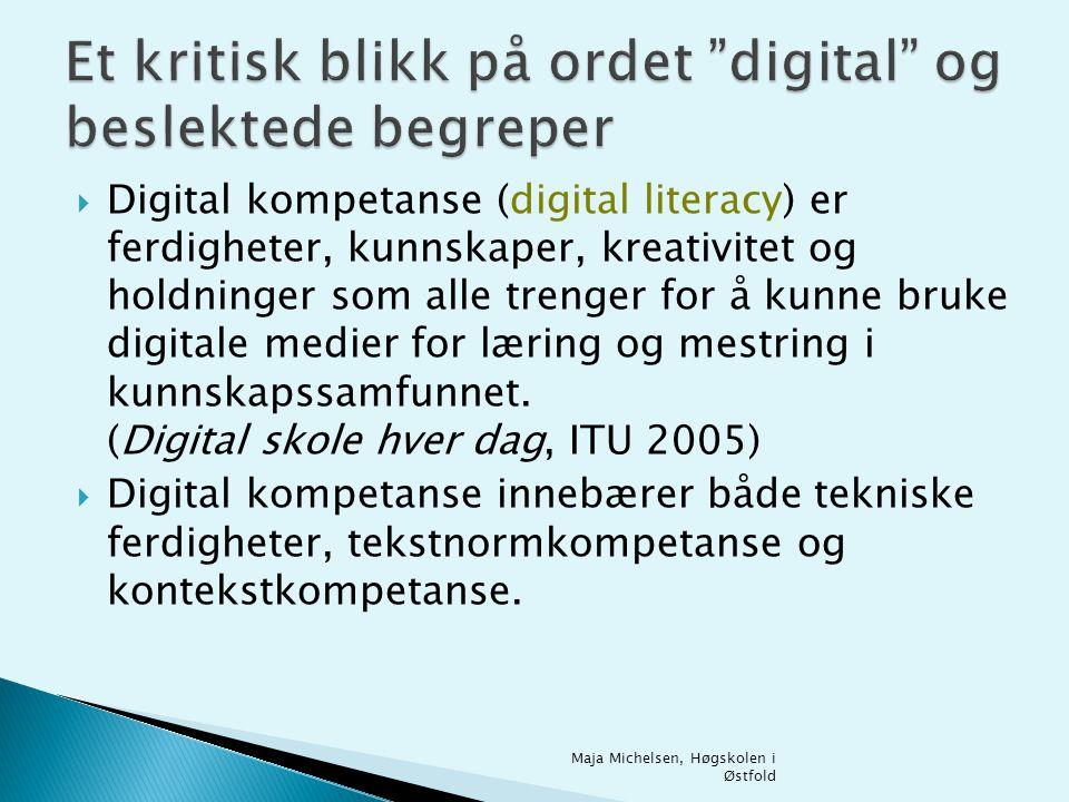  Digital kompetanse (digital literacy) er ferdigheter, kunnskaper, kreativitet og holdninger som alle trenger for å kunne bruke digitale medier for læring og mestring i kunnskapssamfunnet.
