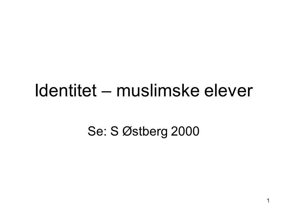 1 Identitet – muslimske elever Se: S Østberg 2000