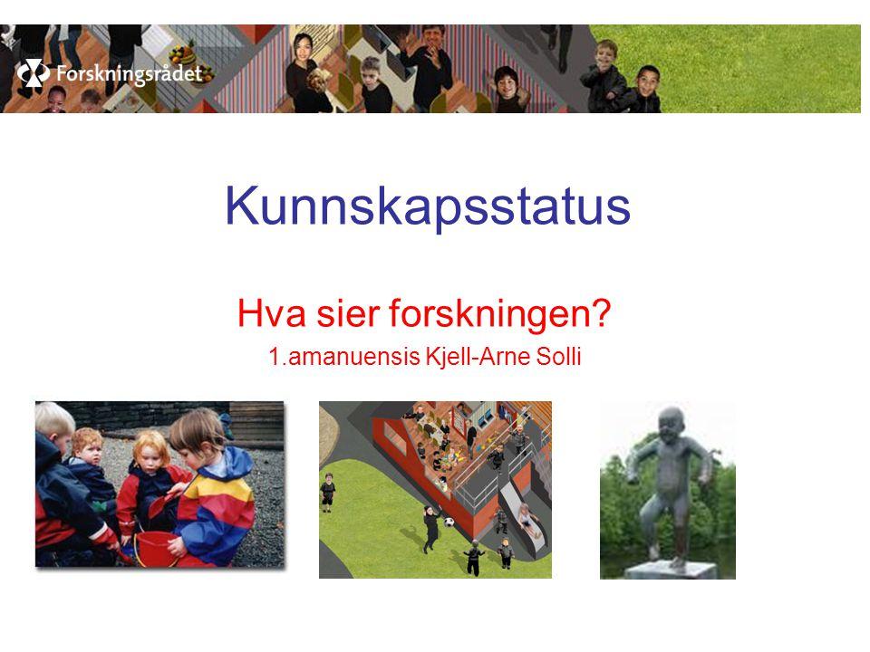 Kunnskapsstatus Hva sier forskningen 1.amanuensis Kjell-Arne Solli