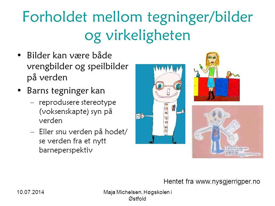 10.07.2014Maja Michelsen, Høgskolen i Østfold Forholdet mellom tegninger/bilder og virkeligheten Bilder kan være både vrengbilder og speilbilder på ve