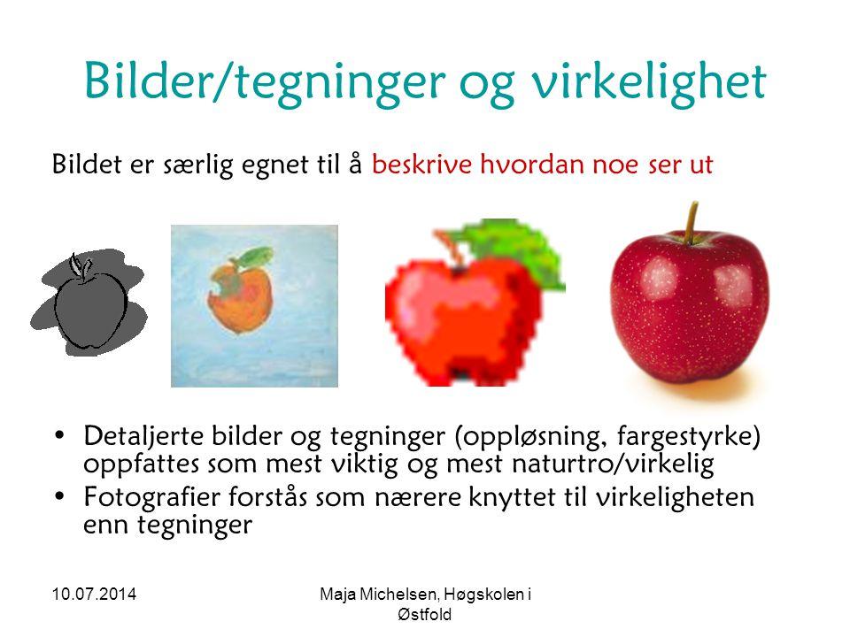 10.07.2014Maja Michelsen, Høgskolen i Østfold Bilder/tegninger og virkelighet Bildet er særlig egnet til å beskrive hvordan noe ser ut Detaljerte bild