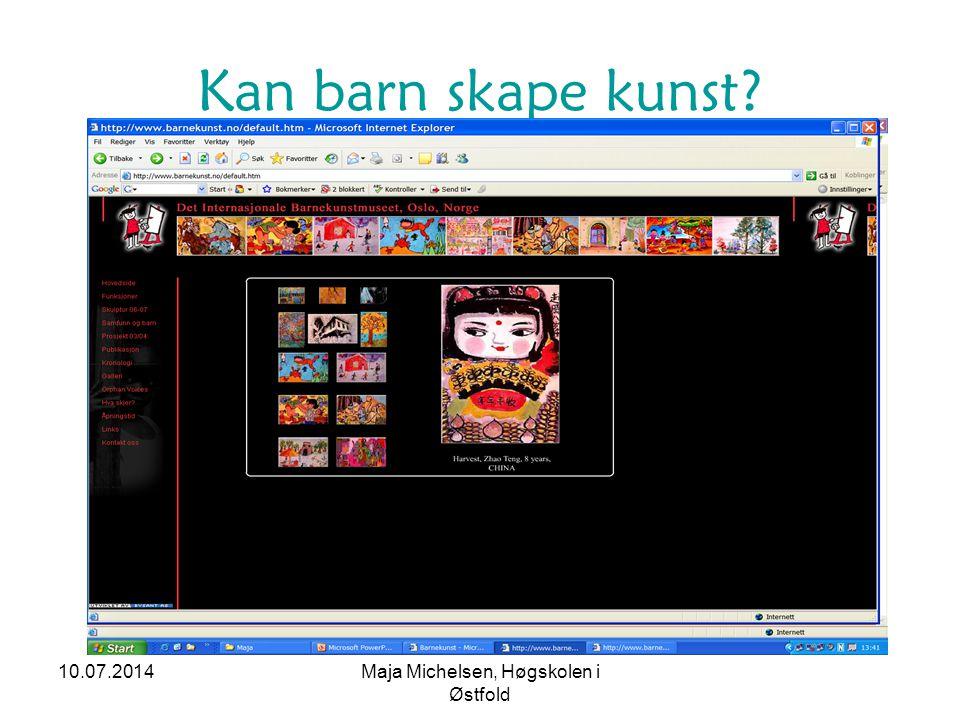 10.07.2014Maja Michelsen, Høgskolen i Østfold Kan barn skape kunst?