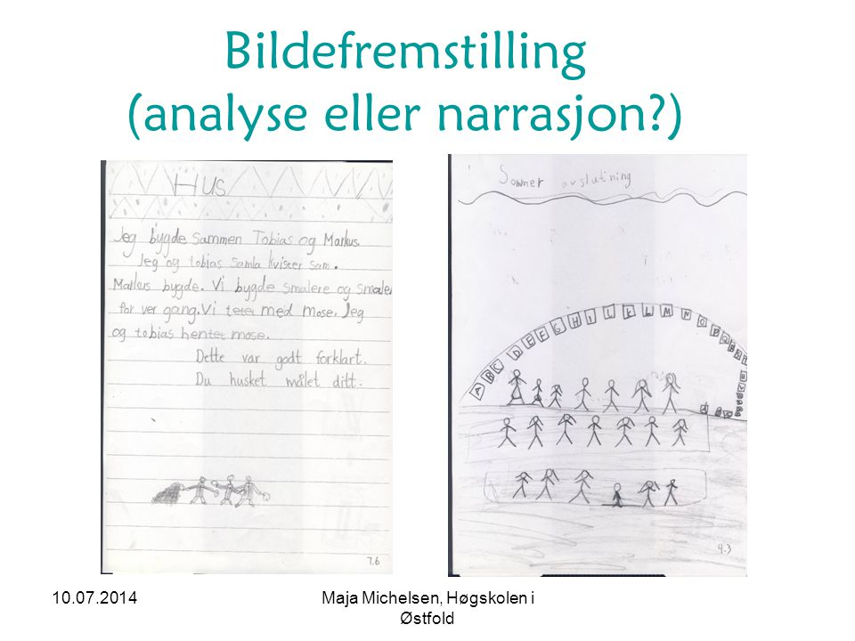 Bildefremstilling (analyse eller narrasjon?) 10.07.2014Maja Michelsen, Høgskolen i Østfold