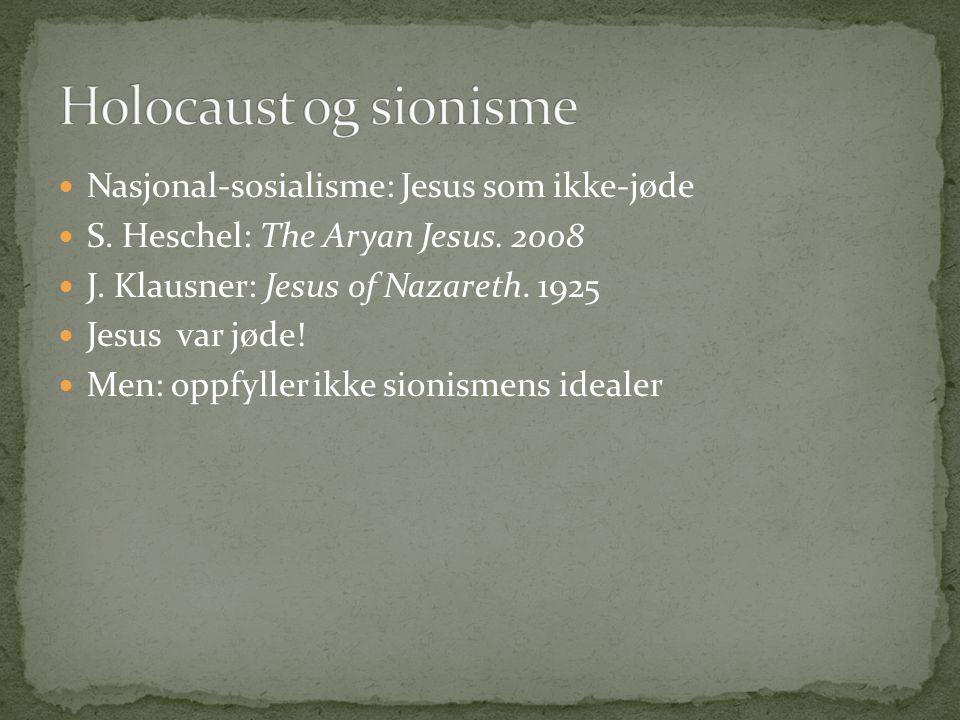 Nasjonal-sosialisme: Jesus som ikke-jøde S. Heschel: The Aryan Jesus. 2008 J. Klausner: Jesus of Nazareth. 1925 Jesus var jøde! Men: oppfyller ikke si