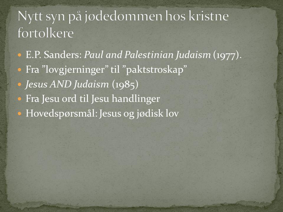 "E.P. Sanders: Paul and Palestinian Judaism (1977). Fra ""lovgjerninger"" til ""paktstroskap"" Jesus AND Judaism (1985) Fra Jesu ord til Jesu handlinger Ho"