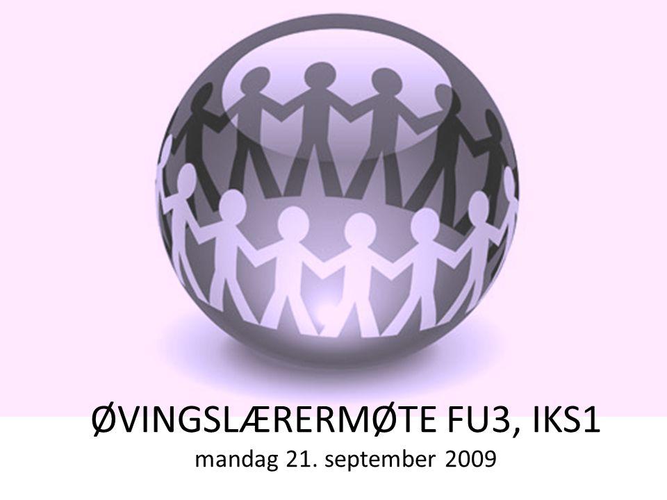 ØVINGSLÆRERMØTE FU3, IKS1 mandag 21. september 2009