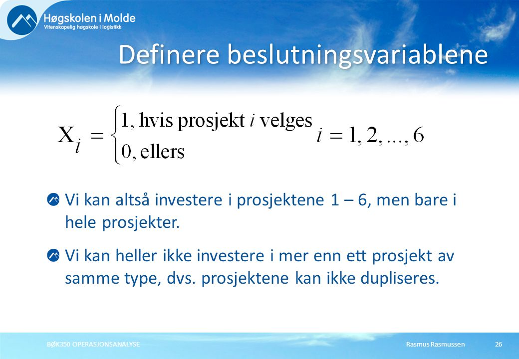 Rasmus RasmussenBØK350 OPERASJONSANALYSE26 Vi kan altså investere i prosjektene 1 – 6, men bare i hele prosjekter.