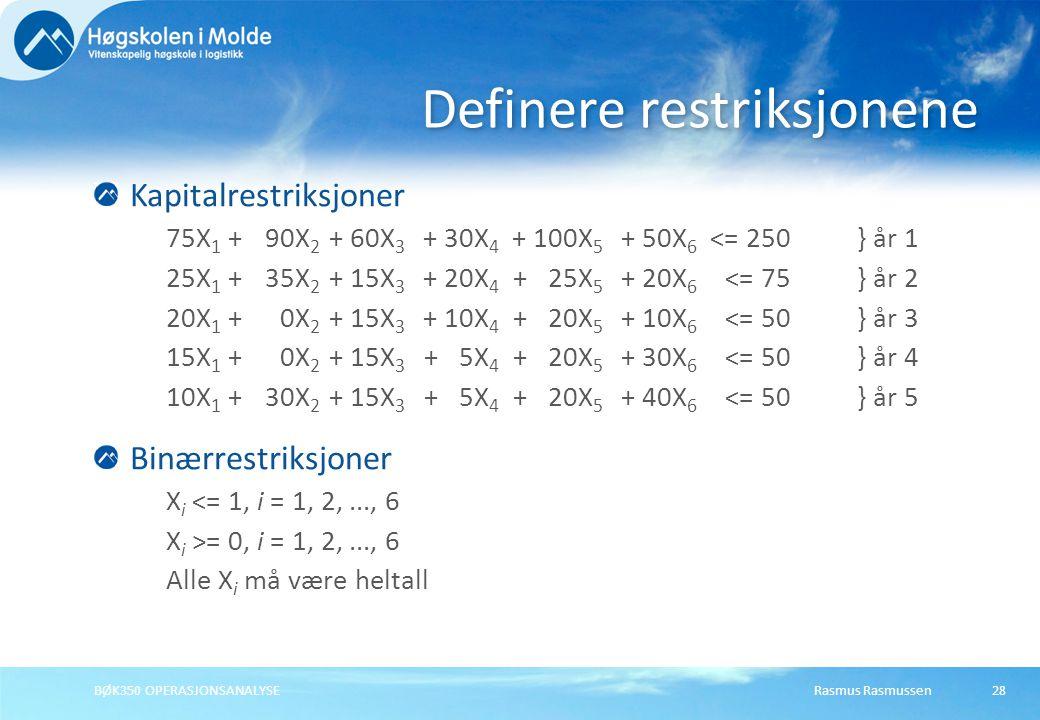 Rasmus RasmussenBØK350 OPERASJONSANALYSE28 Kapitalrestriksjoner 75X 1 +90X 2 + 60X 3 + 30X 4 + 100X 5 + 50X 6 <= 250} år 1 25X 1 +35X 2 + 15X 3 + 20X 4 + 25X 5 + 20X 6 <= 75} år 2 20X 1 +0X 2 + 15X 3 + 10X 4 + 20X 5 + 10X 6 <= 50} år 3 15X 1 +0X 2 + 15X 3 + 5X 4 + 20X 5 + 30X 6 <= 50} år 4 10X 1 + 30X 2 + 15X 3 + 5X 4 + 20X 5 + 40X 6 <= 50} år 5 Binærrestriksjoner X i <= 1, i = 1, 2,..., 6 X i >= 0, i = 1, 2,..., 6 Alle X i må være heltall Definere restriksjonene