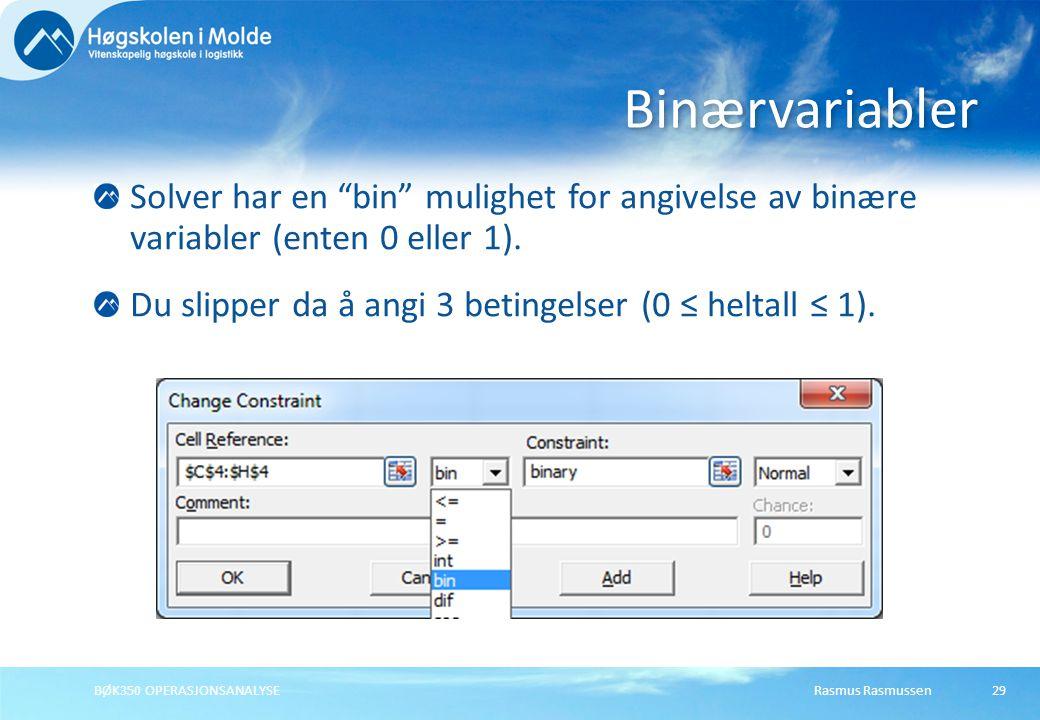 Rasmus RasmussenBØK350 OPERASJONSANALYSE29 Solver har en bin mulighet for angivelse av binære variabler (enten 0 eller 1).