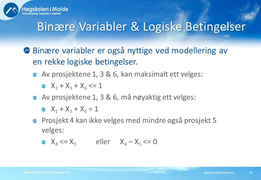 Rasmus RasmussenBØK350 OPERASJONSANALYSE32 Binære variabler er også nyttige ved modellering av en rekke logiske betingelser.
