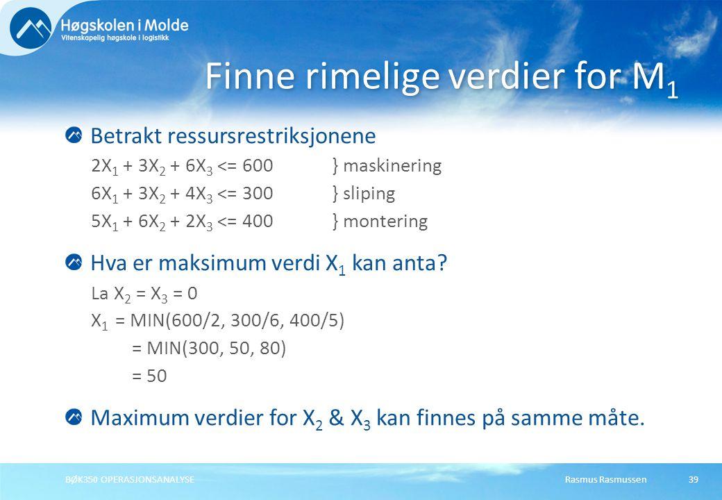 Rasmus RasmussenBØK350 OPERASJONSANALYSE39 Betrakt ressursrestriksjonene 2X 1 + 3X 2 + 6X 3 <= 600} maskinering 6X 1 + 3X 2 + 4X 3 <= 300} sliping 5X 1 + 6X 2 + 2X 3 <= 400} montering Hva er maksimum verdi X 1 kan anta.
