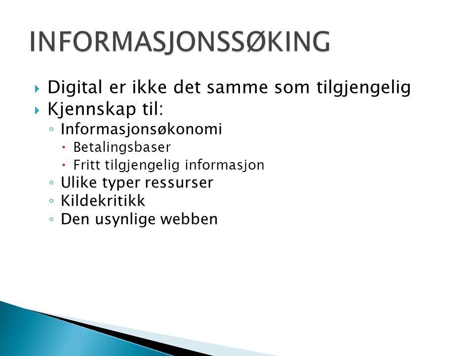  Digital er ikke det samme som tilgjengelig  Kjennskap til: ◦ Informasjonsøkonomi  Betalingsbaser  Fritt tilgjengelig informasjon ◦ Ulike typer ressurser ◦ Kildekritikk ◦ Den usynlige webben