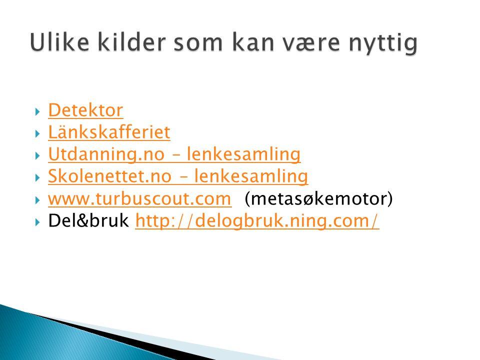  Detektor Detektor  Länkskafferiet Länkskafferiet  Utdanning.no – lenkesamling Utdanning.no – lenkesamling  Skolenettet.no – lenkesamling Skolenettet.no – lenkesamling  www.turbuscout.com (metasøkemotor) www.turbuscout.com  Del&bruk http://delogbruk.ning.com/http://delogbruk.ning.com/