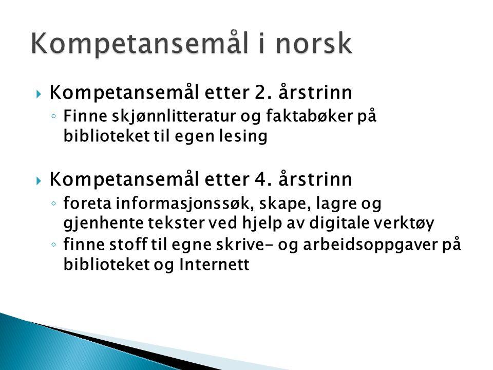  Kompetansemål etter 2. årstrinn ◦ Finne skjønnlitteratur og faktabøker på biblioteket til egen lesing  Kompetansemål etter 4. årstrinn ◦ foreta inf