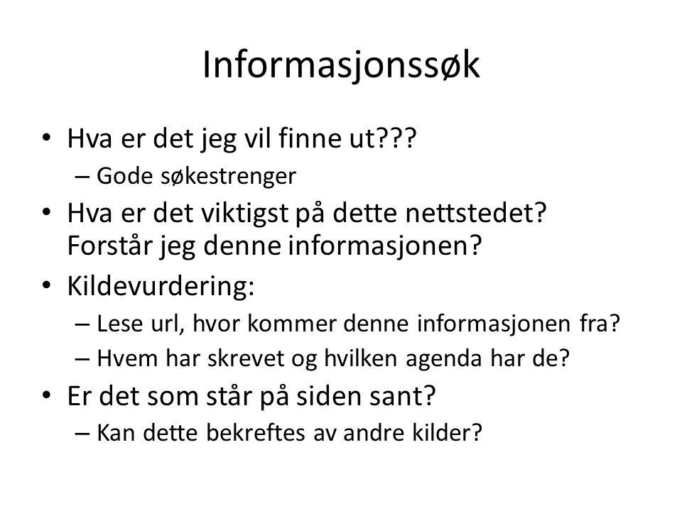 Informasjonssøk Hva er det jeg vil finne ut??? – Gode søkestrenger Hva er det viktigst på dette nettstedet? Forstår jeg denne informasjonen? Kildevurd