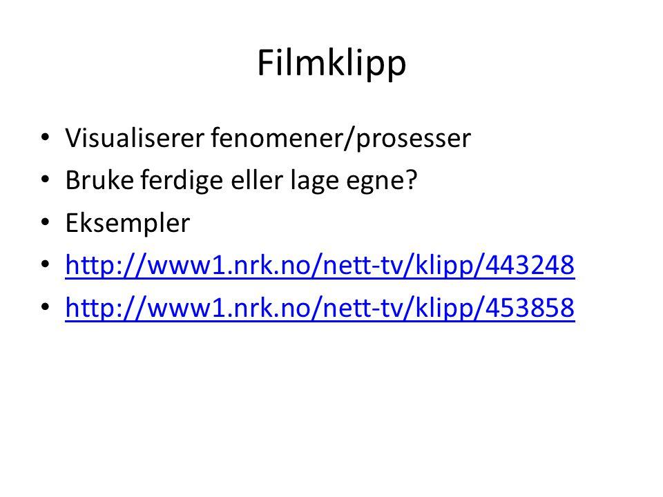 Filmklipp Visualiserer fenomener/prosesser Bruke ferdige eller lage egne? Eksempler http://www1.nrk.no/nett-tv/klipp/443248 http://www1.nrk.no/nett-tv