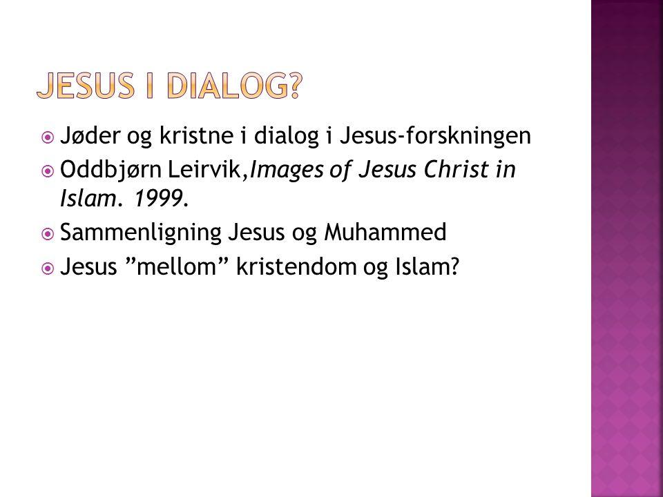 """ Jøder og kristne i dialog i Jesus-forskningen  Oddbjørn Leirvik,Images of Jesus Christ in Islam. 1999.  Sammenligning Jesus og Muhammed  Jesus """"m"""