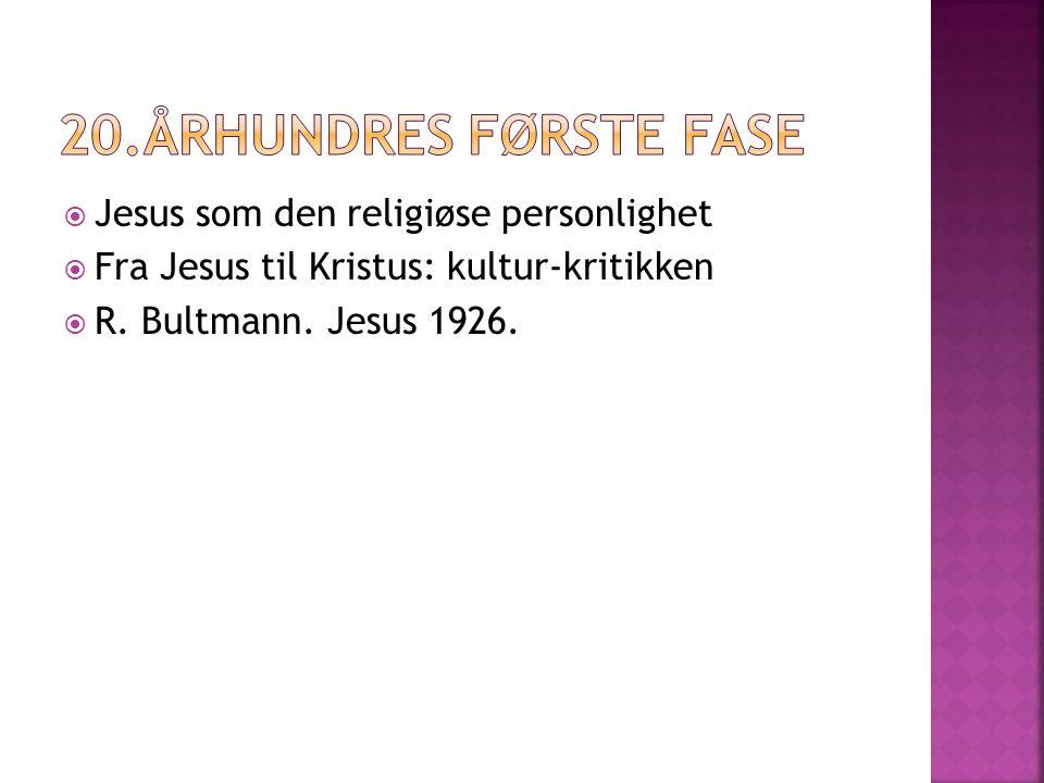  Jesus som den religiøse personlighet  Fra Jesus til Kristus: kultur-kritikken  R. Bultmann. Jesus 1926.
