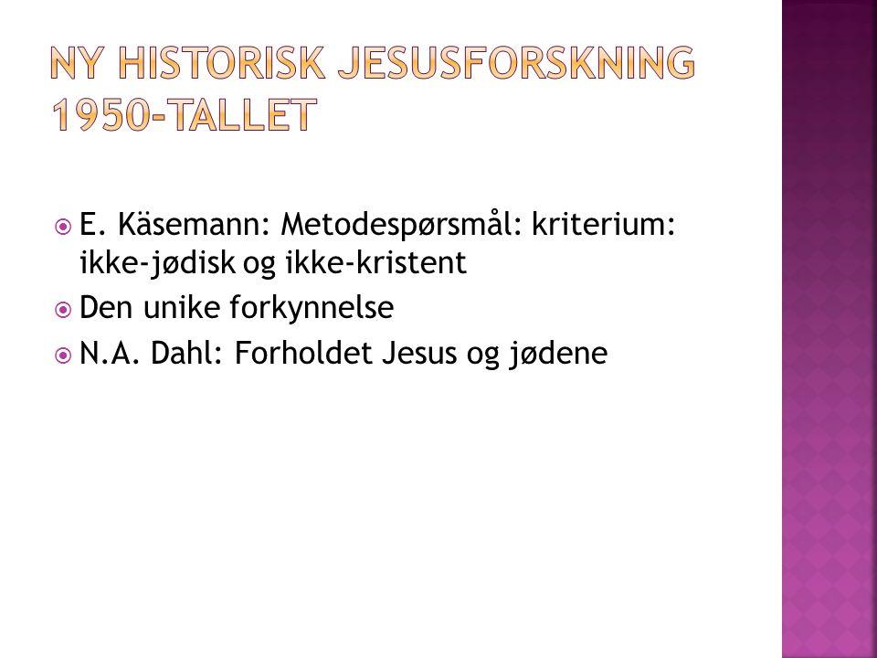  E. Käsemann: Metodespørsmål: kriterium: ikke-jødisk og ikke-kristent  Den unike forkynnelse  N.A. Dahl: Forholdet Jesus og jødene