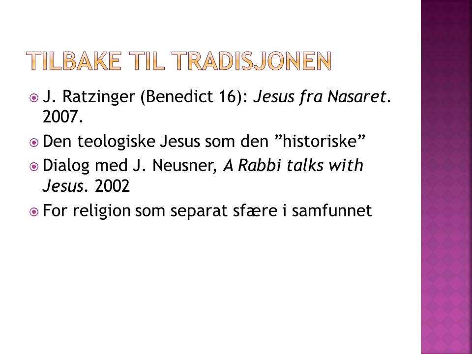 """ J. Ratzinger (Benedict 16): Jesus fra Nasaret. 2007.  Den teologiske Jesus som den """"historiske""""  Dialog med J. Neusner, A Rabbi talks with Jesus."""