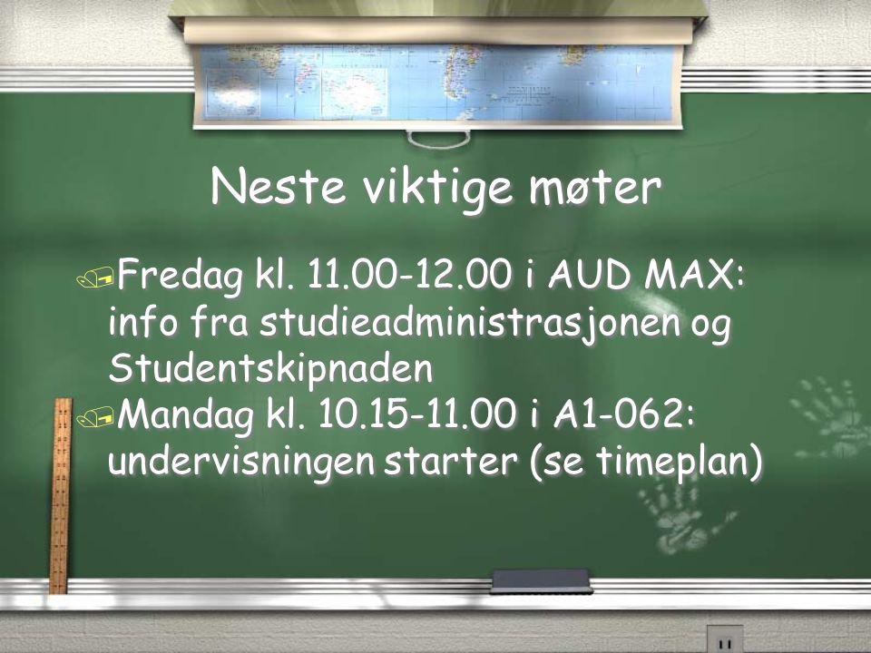 Neste viktige møter / Fredag kl. 11.00-12.00 i AUD MAX: info fra studieadministrasjonen og Studentskipnaden / Mandag kl. 10.15-11.00 i A1-062: undervi
