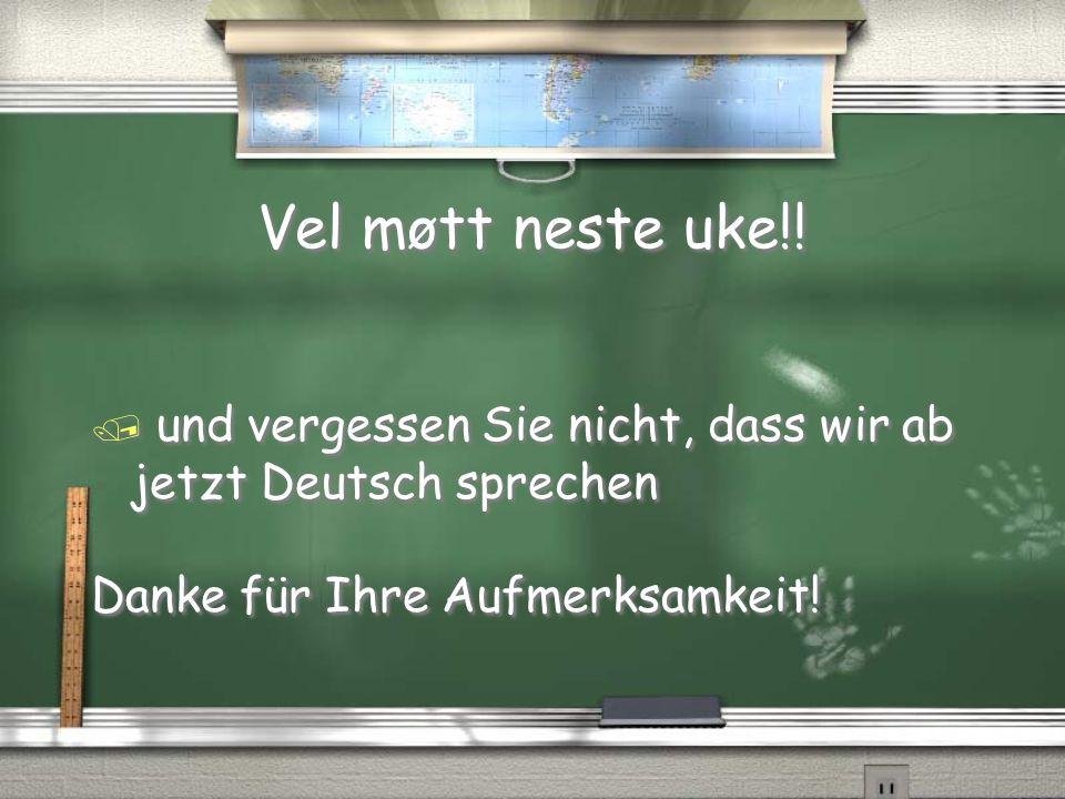 Vel møtt neste uke!! / und vergessen Sie nicht, dass wir ab jetzt Deutsch sprechen Danke für Ihre Aufmerksamkeit! / und vergessen Sie nicht, dass wir