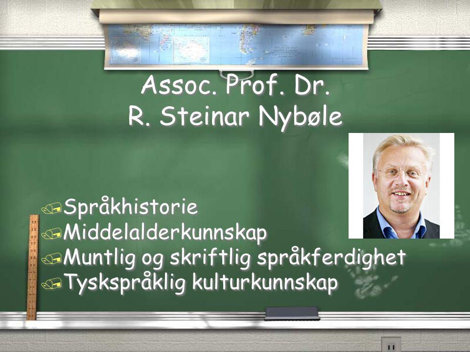 Assoc. Prof. Dr. R. Steinar Nybøle / Språkhistorie / Middelalderkunnskap / Muntlig og skriftlig språkferdighet / Tyskspråklig kulturkunnskap / Språkhi