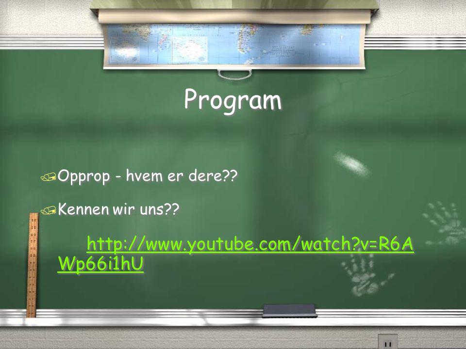 Program / Opprop - hvem er dere?? / Kennen wir uns?? http://www.youtube.com/watch?v=R6A Wp66i1hU http://www.youtube.com/watch?v=R6A Wp66i1hU / Opprop