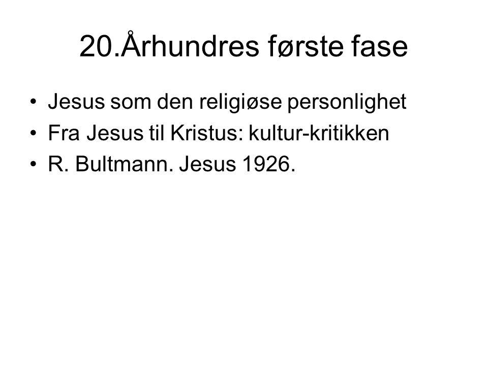 20.Århundres første fase Jesus som den religiøse personlighet Fra Jesus til Kristus: kultur-kritikken R.