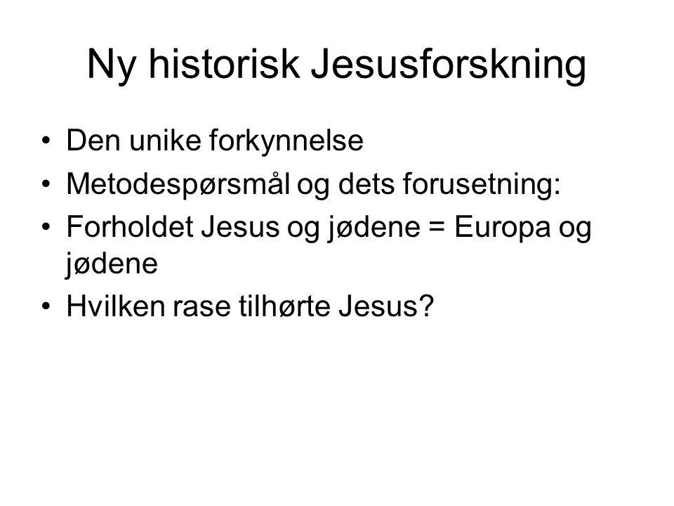 Ny historisk Jesusforskning Den unike forkynnelse Metodespørsmål og dets forusetning: Forholdet Jesus og jødene = Europa og jødene Hvilken rase tilhørte Jesus