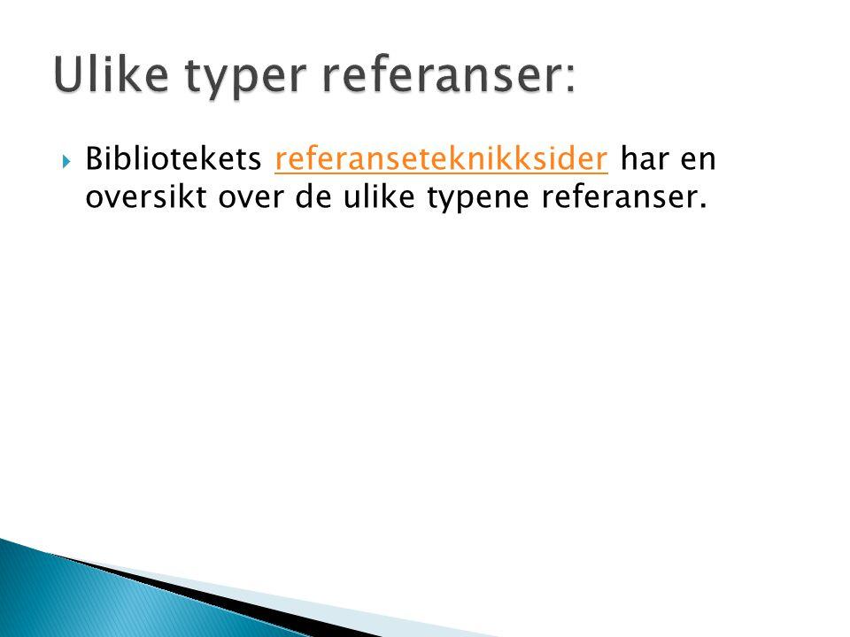  Bibliotekets referanseteknikksider har en oversikt over de ulike typene referanser.referanseteknikksider