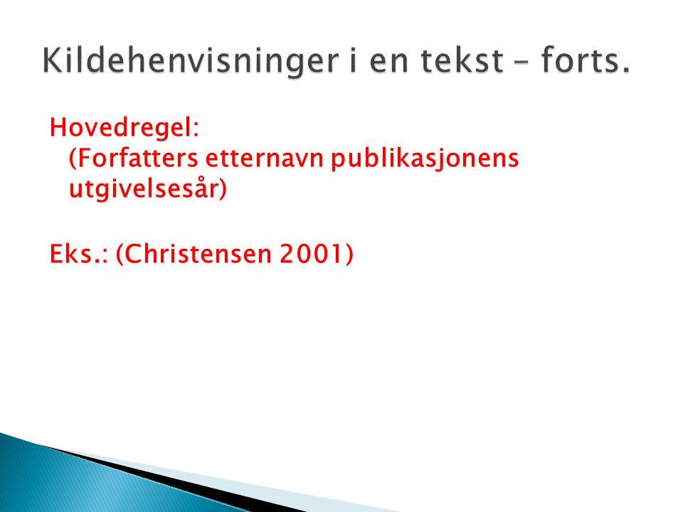 Hovedregel: (Forfatters etternavn publikasjonens utgivelsesår) Eks.: (Christensen 2001)