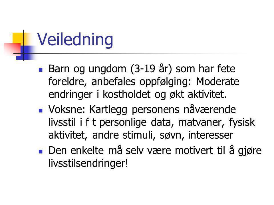 Veiledning Barn og ungdom (3-19 år) som har fete foreldre, anbefales oppfølging: Moderate endringer i kostholdet og økt aktivitet. Voksne: Kartlegg pe