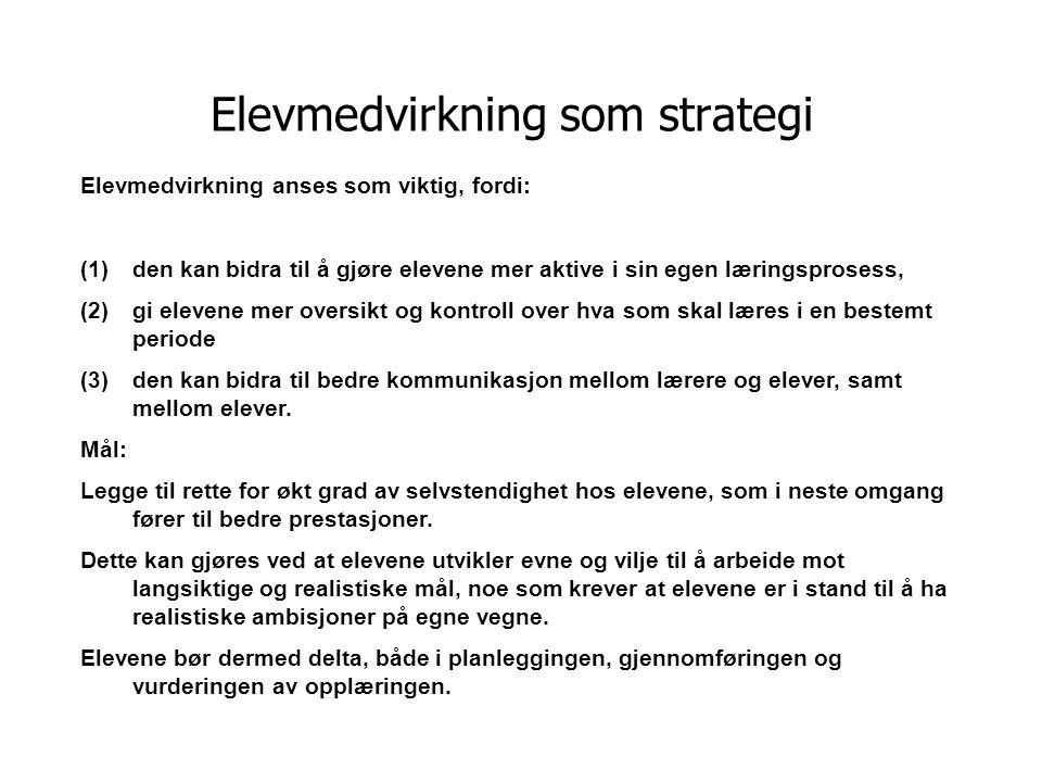 Elevmedvirkning som strategi Elevmedvirkning anses som viktig, fordi: (1) den kan bidra til å gjøre elevene mer aktive i sin egen læringsprosess, (2)