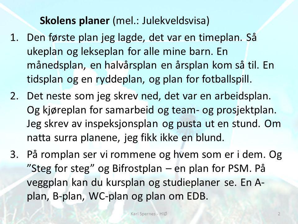 Skolens planer (mel.: Julekveldsvisa) 1.Den første plan jeg lagde, det var en timeplan. Så ukeplan og lekseplan for alle mine barn. En månedsplan, en