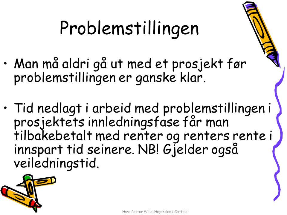Hans Petter Wille, Høgskolen i Østfold Problemstillingen Man må aldri gå ut med et prosjekt før problemstillingen er ganske klar. Tid nedlagt i arbeid