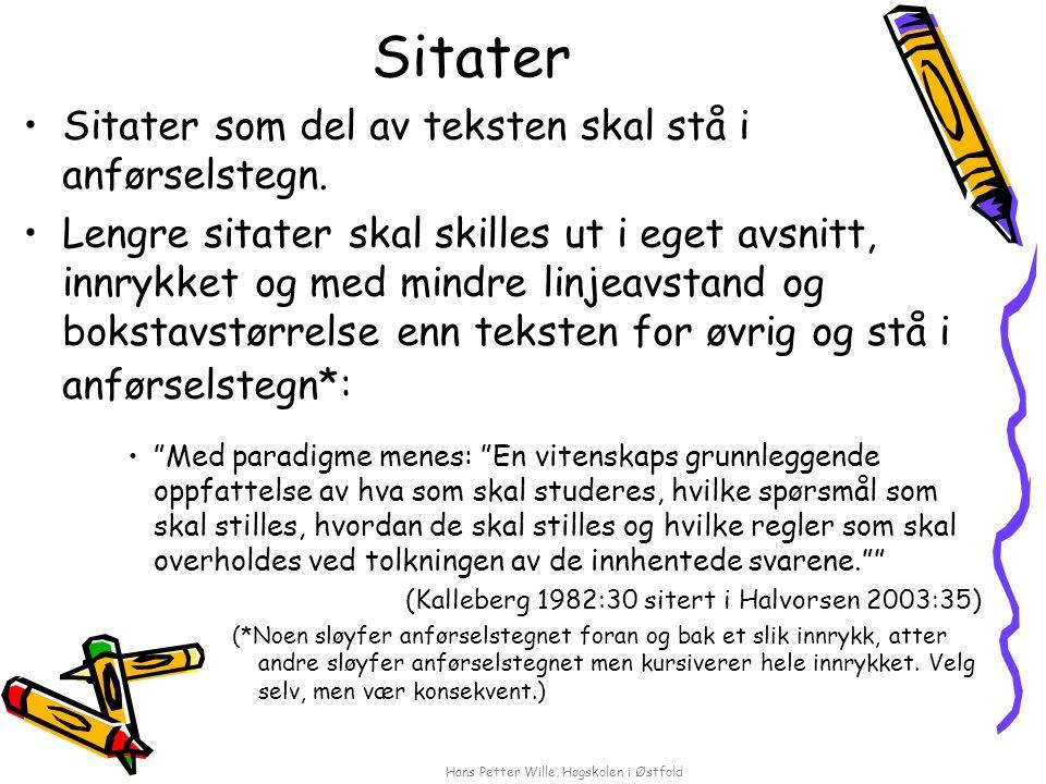 Hans Petter Wille, Høgskolen i Østfold Sitater Sitater som del av teksten skal stå i anførselstegn. Lengre sitater skal skilles ut i eget avsnitt, inn