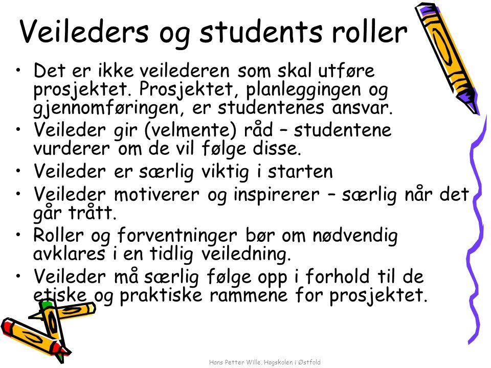 Hans Petter Wille, Høgskolen i Østfold Veileders og students roller Det er ikke veilederen som skal utføre prosjektet.